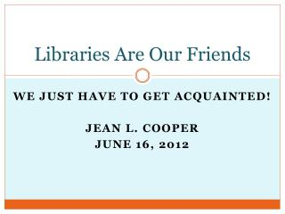 Libraries Are Our Friends