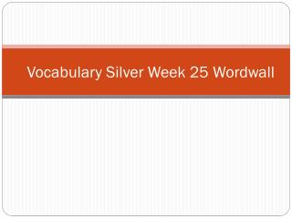 Vocabulary Silver  Week  25  Wordwall