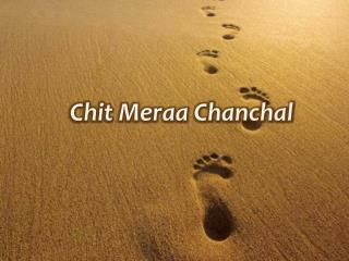 Chit Meraa Chanchal