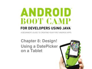 Chapter 8: Design!  Using a  DatePicker on a Tablet