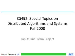 CS492: Special Topics on Distributed Algorithms and Systems Fall 2008