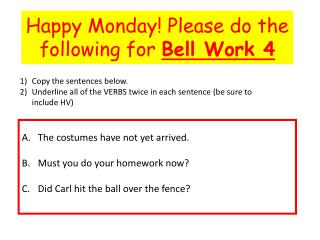 Happy Monday! Please do the following for  Bell Work 4