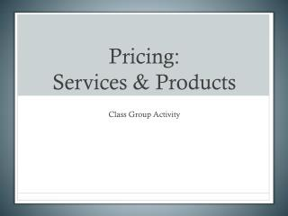 Pricing:  Services & Products