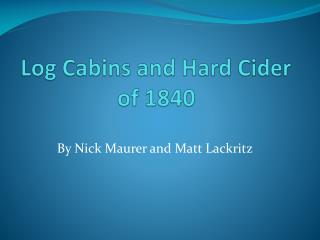 Log Cabins and Hard Cider of 1840