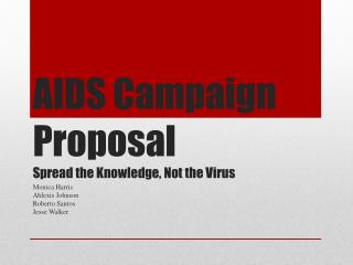 AIDS Campaign Proposal Spread the Knowledge, Not the Virus