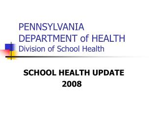 PENNSYLVANIA  DEPARTMENT of HEALTH Division of School Health
