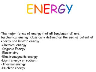 E N E R G Y The major forms of energy (not all fundamental) are: