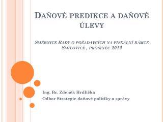 Ing. Bc. Zdeněk Hrdlička Odbor Strategie daňové politiky a správy