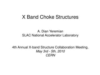 X Band Choke  Structures A. Dian  Yeremian SLAC National Accelerator Laboratory