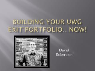 Building Your UWG Exit Portfolio�NOW!