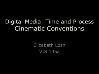 Digital Media: Time and Process Cinematic Conventions