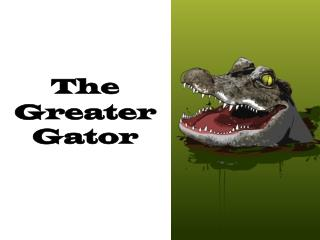 The Greater  Gator