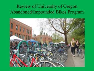 Review of University of Oregon Abandoned/Impounded Bikes Program