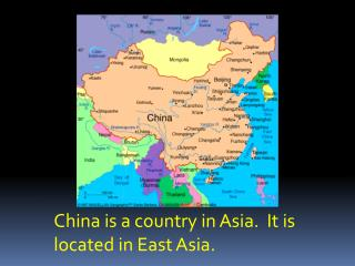 China is a country in Asia.  It is  located in East Asia.