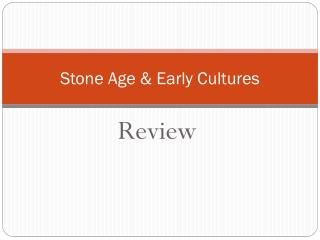 Stone Age & Early Cultures