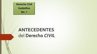 ANTECEDENTES del  Derecho  CIVIL