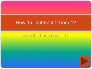 How do I subtract 2 from 1?