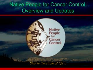 Native People for Cancer Control: Overview and Updates