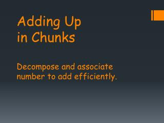 Adding Up  in Chunks Decompose and  associate number to add efficiently.