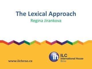 The Lexical Approach Regina  Jirankova