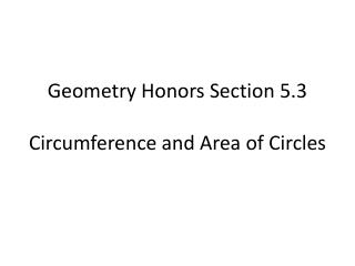 Geometry Honors Section  5.3 Circumference  and  Area  of Circles