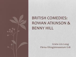 British  comedies : Rowan Atkinson & Benny hill