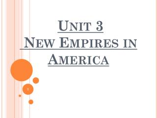 Unit 3  New Empires in America