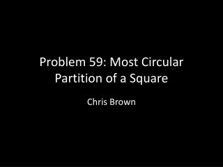 Problem 59: Most Circular Partition of a Square