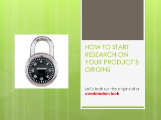HOW TO START RESEARCH ON YOUR PRODUCT'S ORIGINS