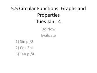 5.5 Circular Functions: Graphs and Properties Tues Jan 14