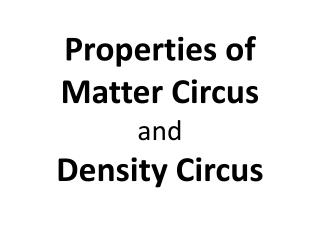 Properties of Matter Circus and  Density Circus