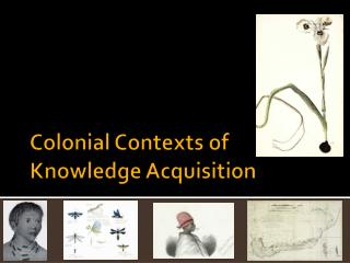 Colonial Contexts of Knowledge Acquisition