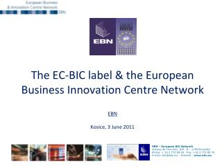 The EC-BIC label & the European Business Innovation Centre Network EBN Kosice, 3 June 2011