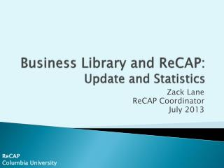 Business Library and ReCAP: Update and Statistics