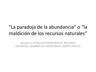"""""""La paradoja  de la abundancia"""" o """"la maldición de  los recursos  naturales"""""""