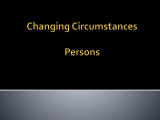 Changing Circumstances Persons
