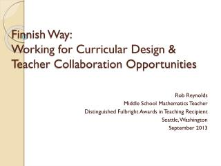Finnish Way:    Working for Curricular Design & Teacher Collaboration Opportunities