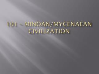 101 – Minoan/Mycenaean Civilization