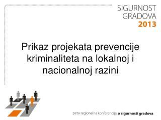 Prikaz projekata prevencije kriminaliteta na lokalnoj i nacionalnoj razini