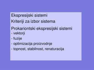 Ekspresijski  sistemi Kriteriji za izbor sistema Prokariontski ekspresijski sistemi - vektorji