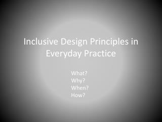 Inclusive Design Principles in Everyday Practice