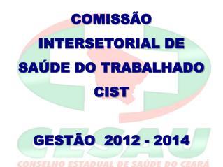 COMISSÃO INTERSETORIAL DE SAÚDE DO TRABALHADO  CIST GESTÃO  2012 - 2014