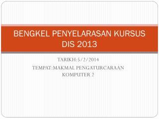 BENGKEL PENYELARASAN KURSUS DIS 2013
