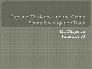 Types of Evidence and the Crime Scene Investigation Team
