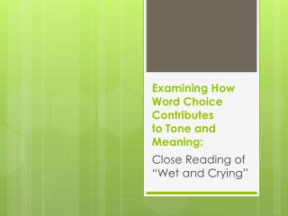 Examining How Word Choice Contributes to Tone and Meaning: