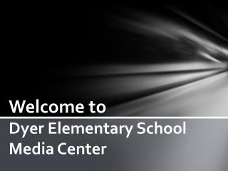Welcome to Dyer Elementary School Media Center