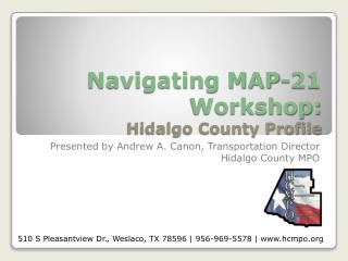 Navigating MAP-21 Workshop: Hidalgo County Profile