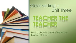 Goal-setting –                   Unit Three