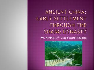 Ancient China:  Early Settlement Through the Shang Dynasty
