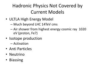 Hadronic Physics Not Covered by Current Models